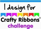 I design for Crafty Ribbons