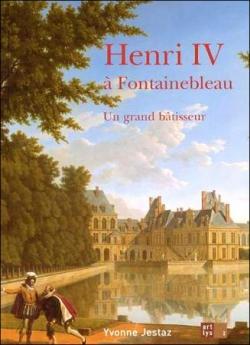 Henri IV à Fontainebleau , Un grand bâtisseur