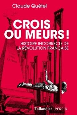 """""""Crois ou meurs !"""" de Claude Quétel"""