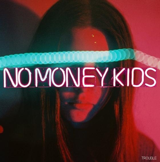 No Money Kids et son fabuleux rock Trouble à découvrir - tu comprends vite mais il faut t'expliquer longtemps